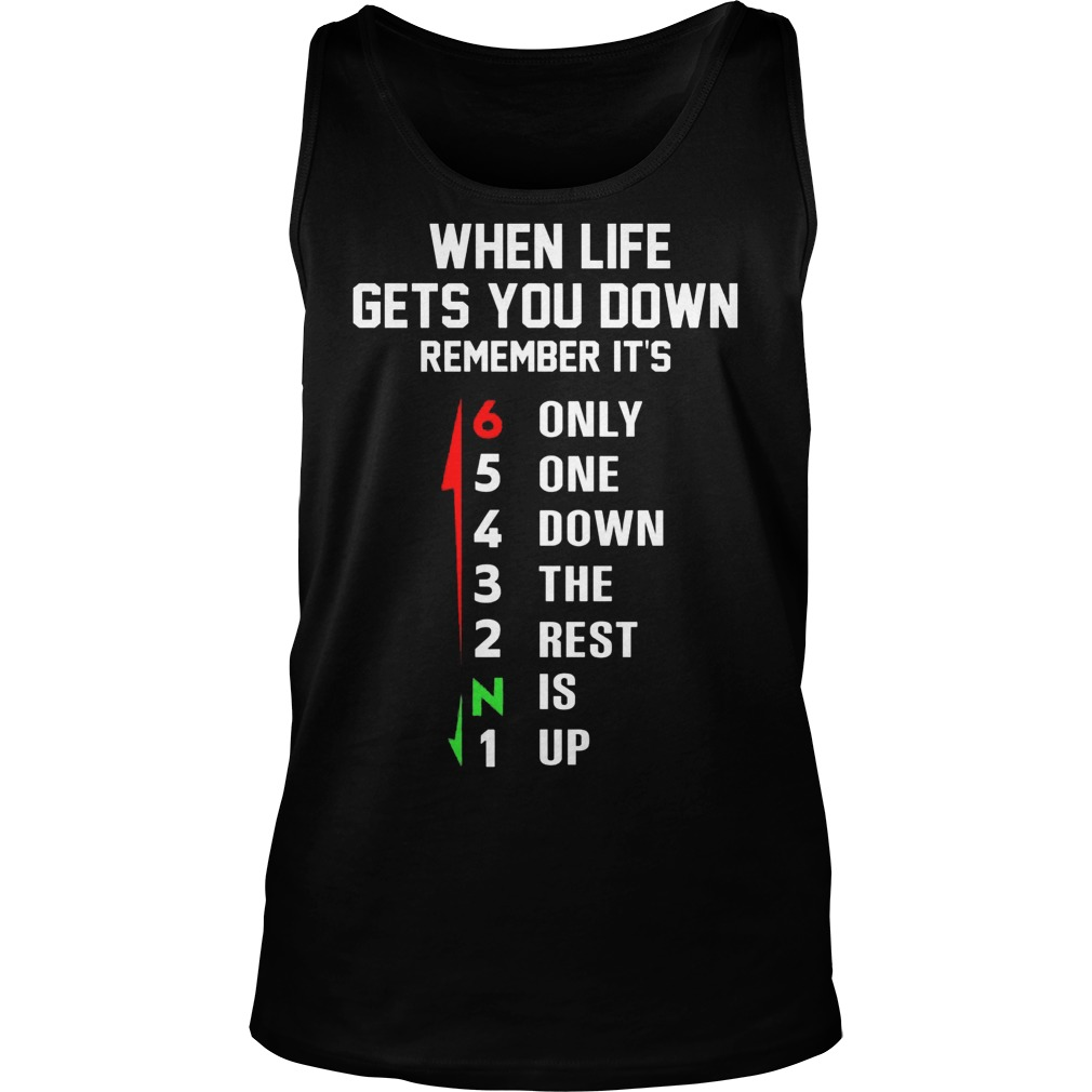 When Life Gets You Down Remember Its Only One Down The Rest Is Up Tanktop