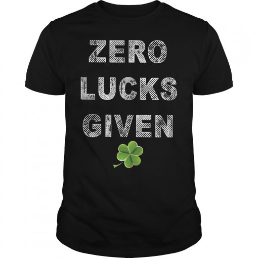 Zero Lucks Given St Patricks Day Guy Tee