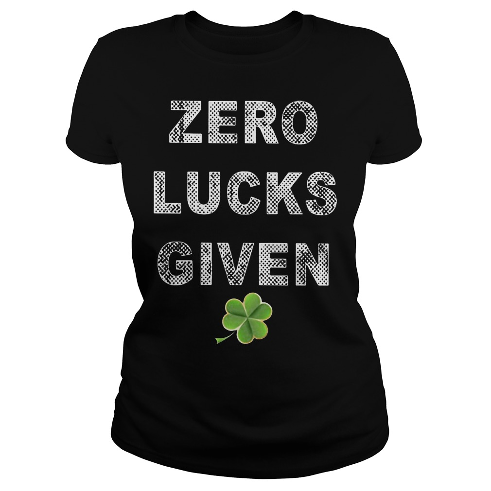 Zero Lucks Given St Patricks Day Ladies Tee