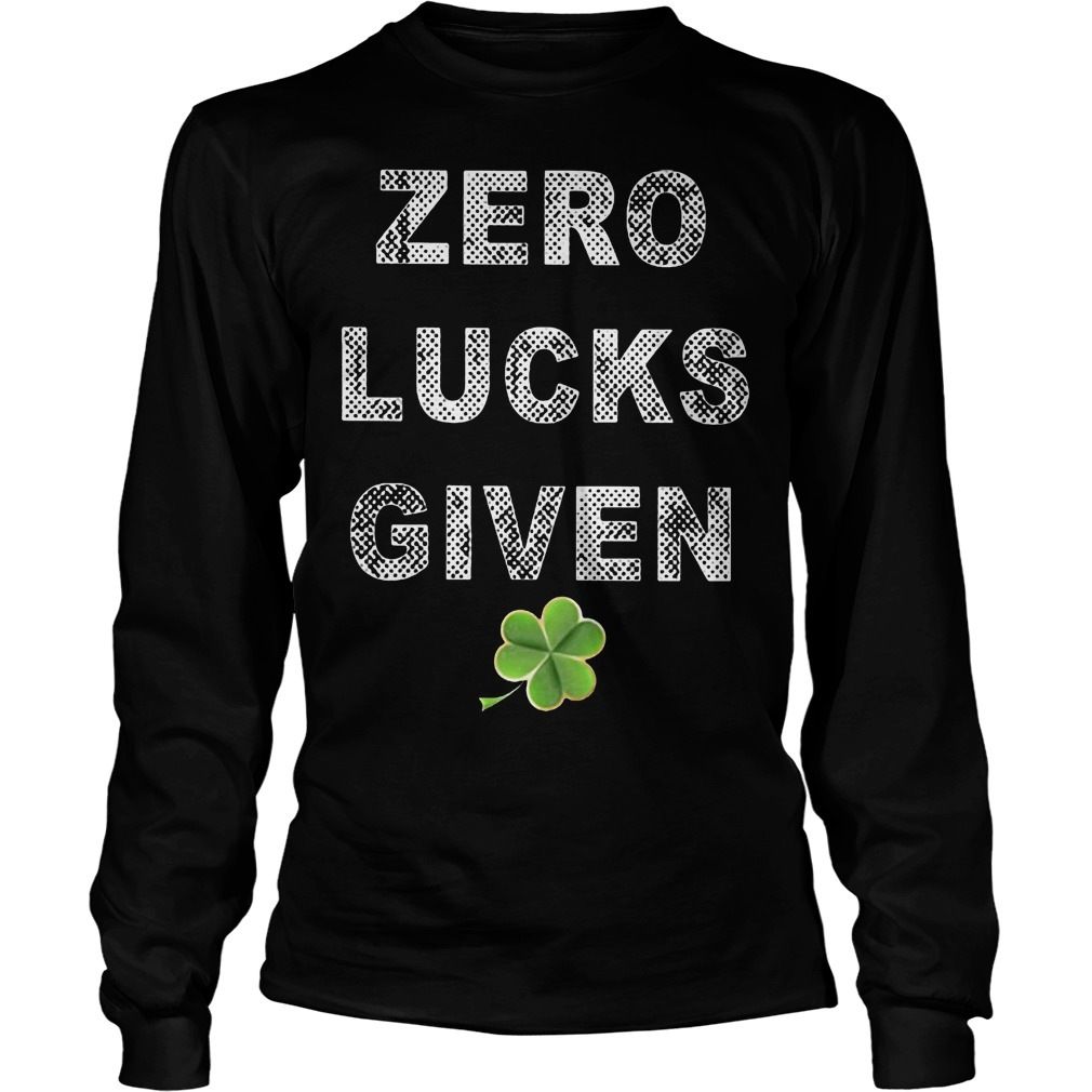 Zero Lucks Given St Patricks Day Longsleeve