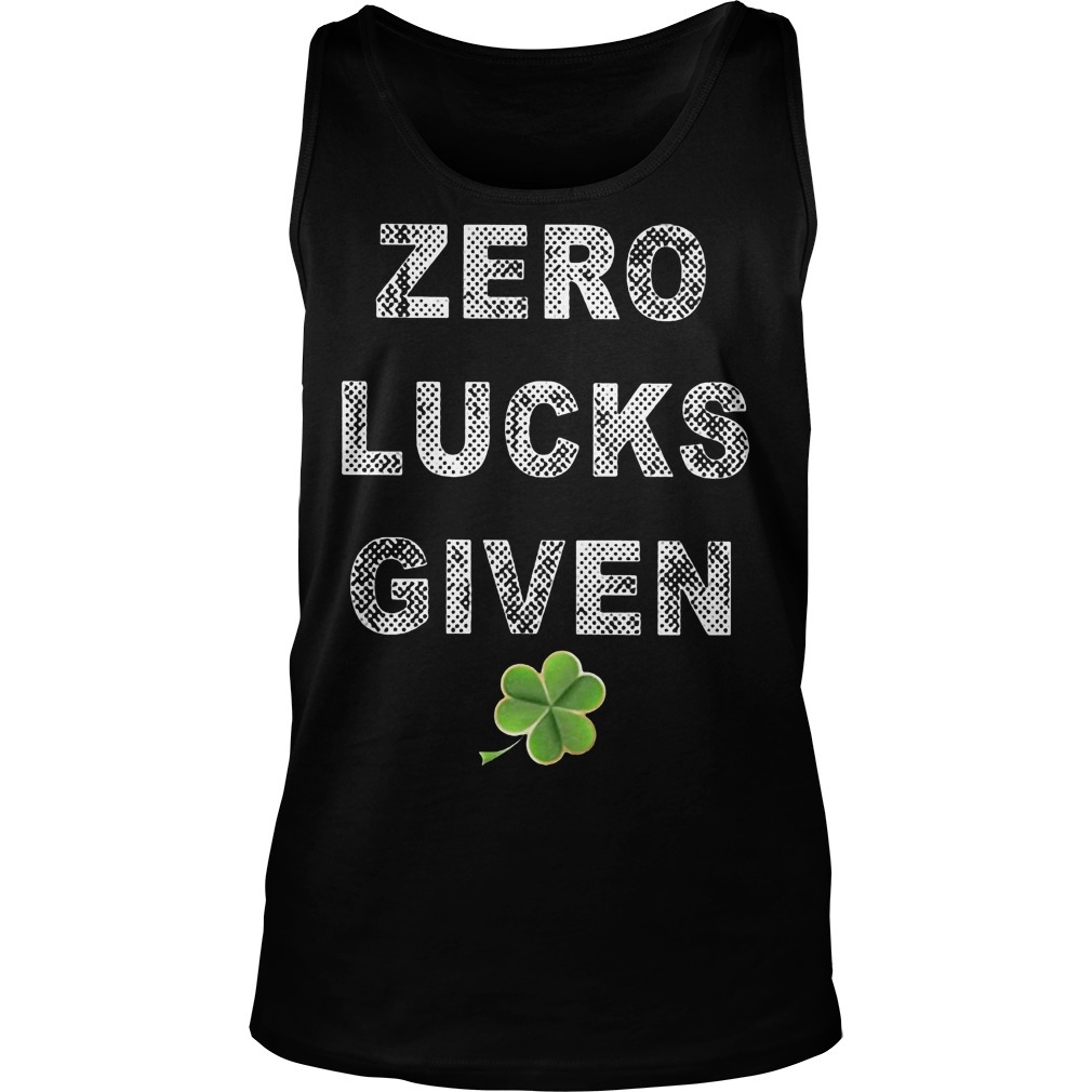 Zero Lucks Given St Patricks Day Tank Top