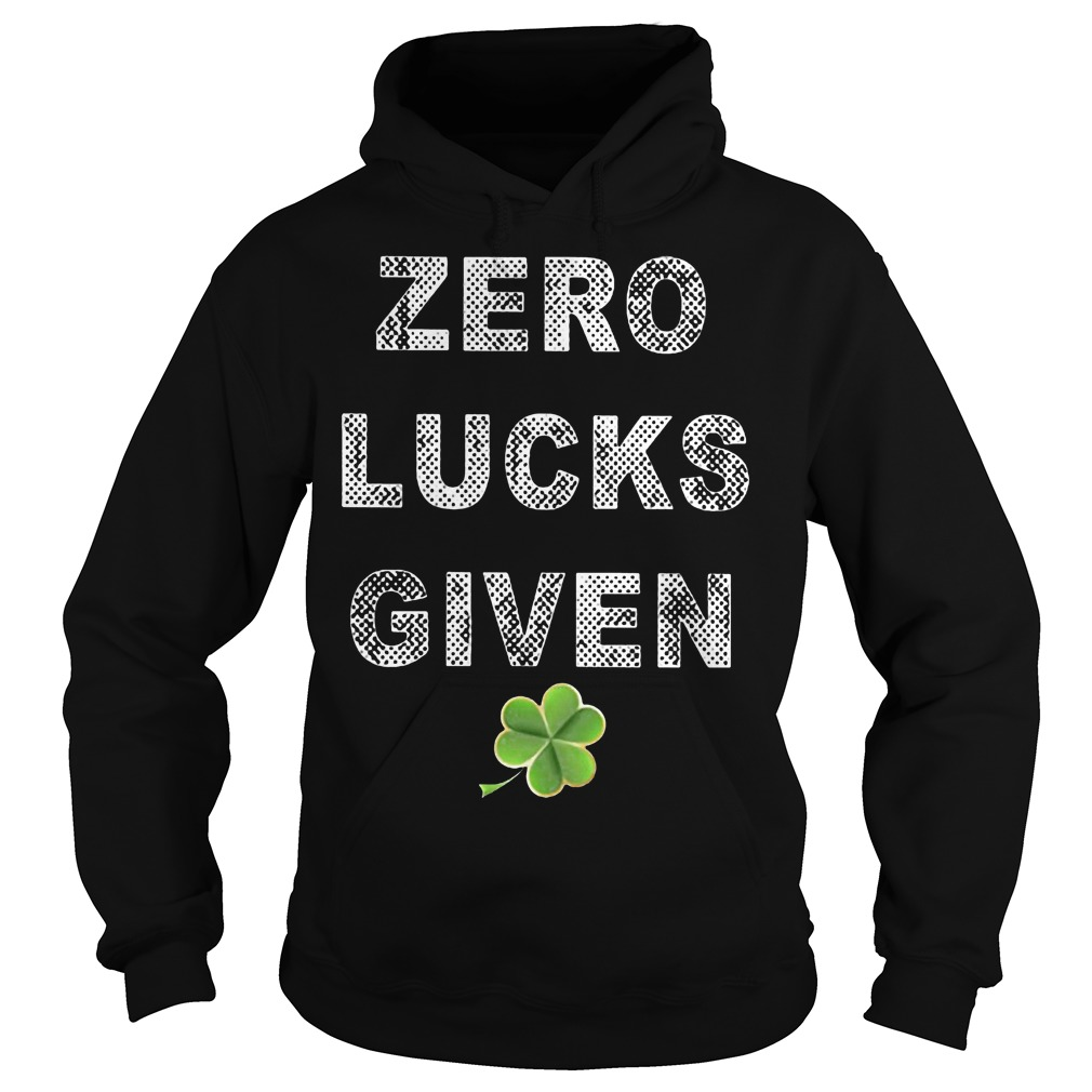 Zero Lucks Given St Patricks Day Hoodie