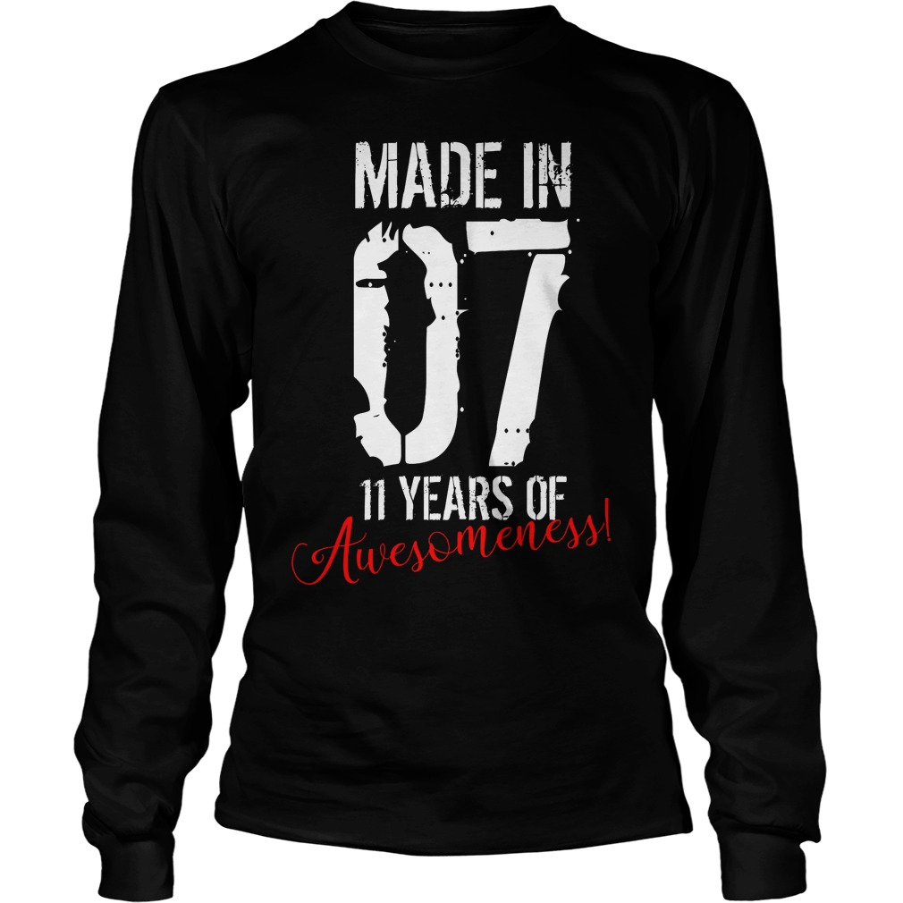 11 Year Old Birthday Gift Made In 07 11 Years Of Awesomeness Longsleeve