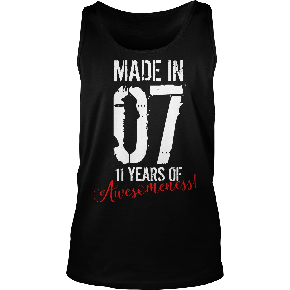 11 Year Old Birthday Gift Made In 07 11 Years Of Awesomeness Tanktop