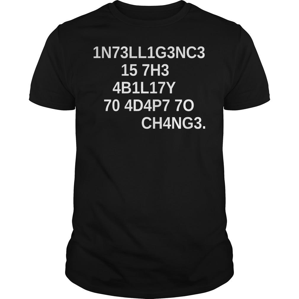1n73ll1g3nc3 15 7h3 4b1l17y 70 4d4p7 7o Ch4ng3 Shirt