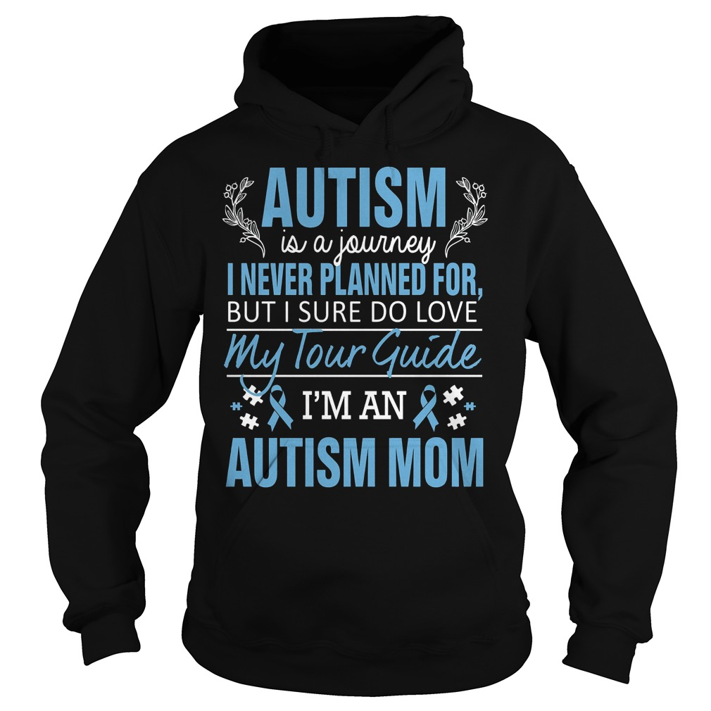 Autism Awareness Autism Is A Journey I Never Planned For But I Sure Do Love My Tour Guide Hoodie