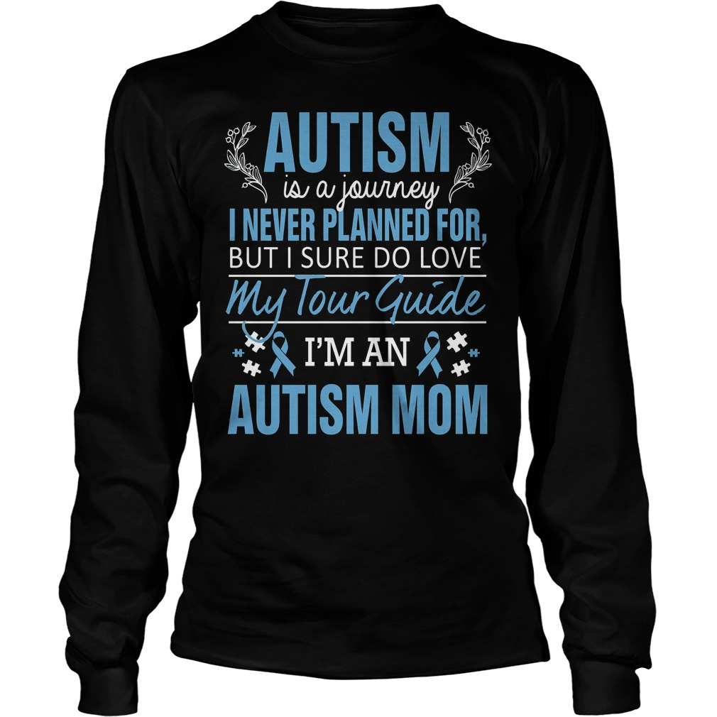 Autism Awareness Autism Is A Journey I Never Planned For But I Sure Do Love My Tour Guide Longsleeve