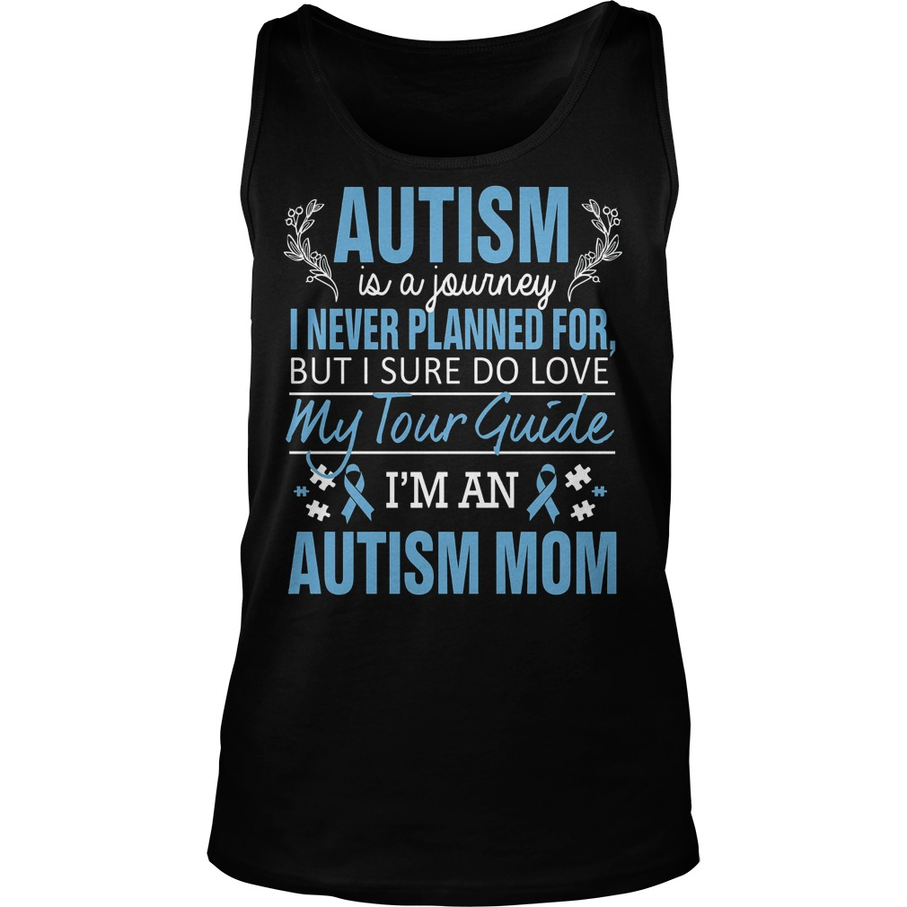 Autism Awareness Autism Is A Journey I Never Planned For But I Sure Do Love My Tour Guide Tanktop