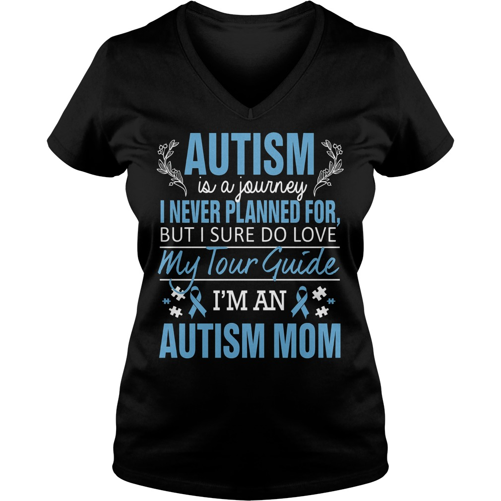 Autism Awareness Autism Is A Journey I Never Planned For But I Sure Do Love My Tour Guide V Neck