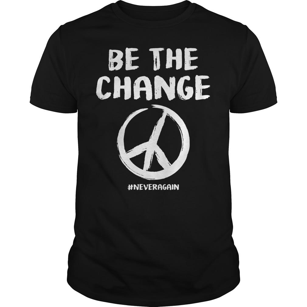 Be The Change Never Again Peace Anti Gun Shirt
