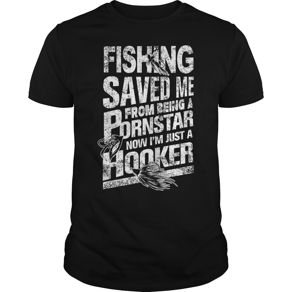 Fishing Saved Me From Being A Pornstar I'm Just A Hooker Shirt