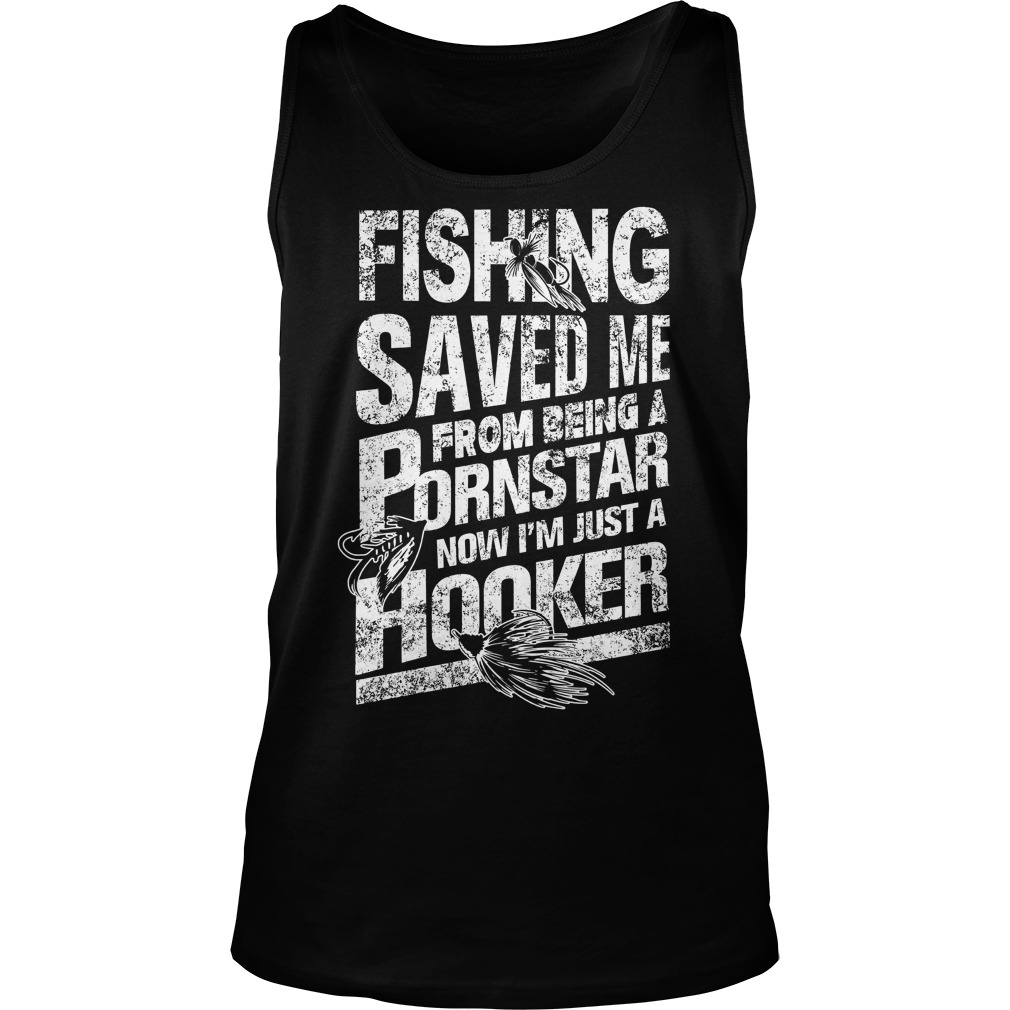 Fishing Saved Me From Being A Pornstar I'm Just A Hooker Tanktop