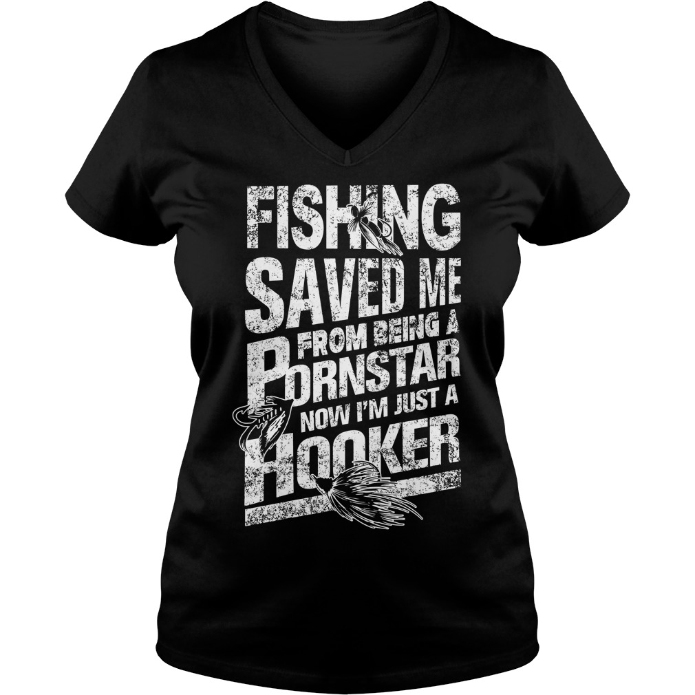 Fishing Saved Me From Being A Pornstar I'm Just A Hooker V Neck