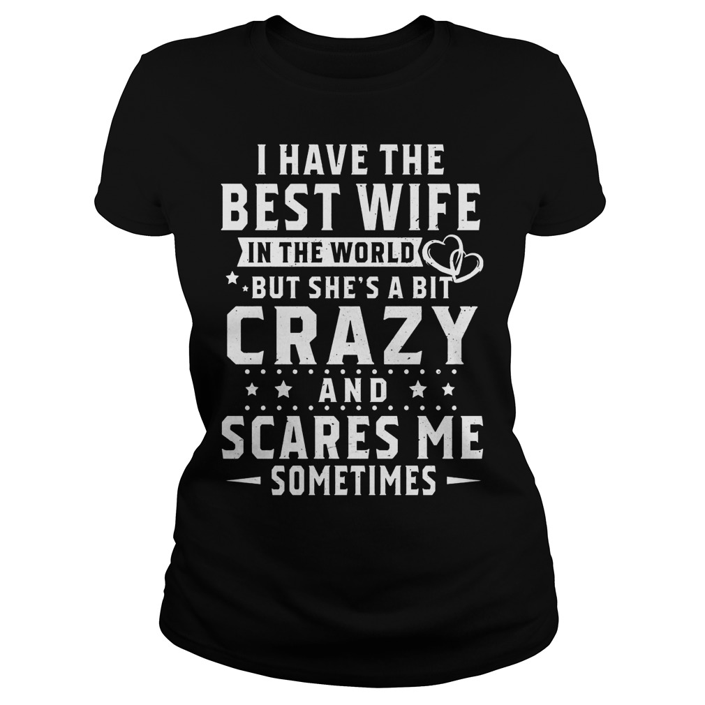 I Have Best Wife In World But She Bit Crazy And Scares Me Sometimes Ladies
