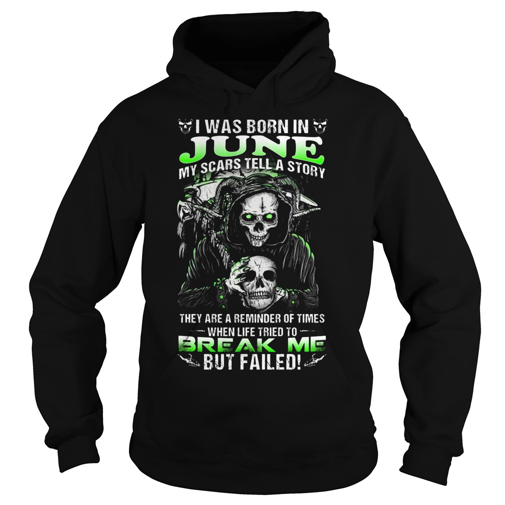 I Was Born In June My Scars Tell A Story They Are A Reminder Of Times When Life Triend To Break Me Hoodie