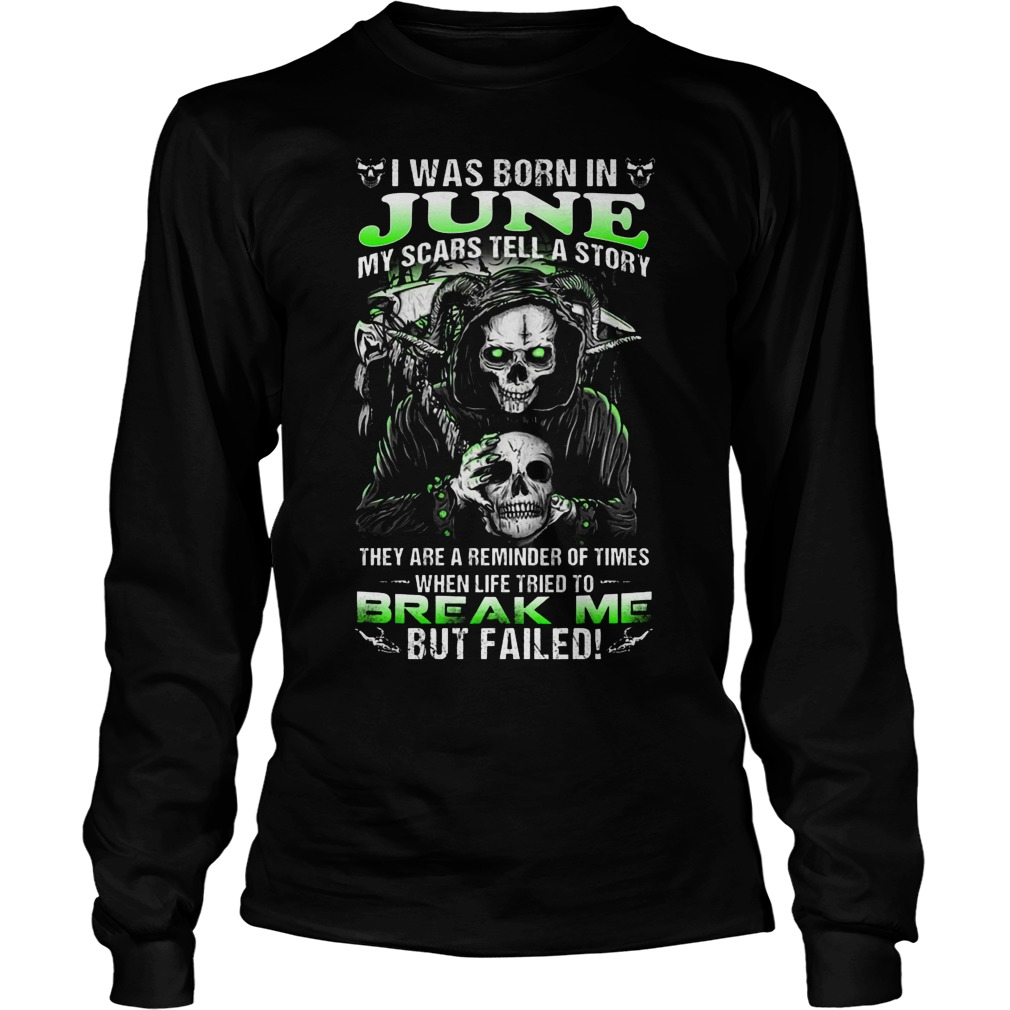 I Was Born In June My Scars Tell A Story They Are A Reminder Of Times When Life Triend To Break Me Longsleeve