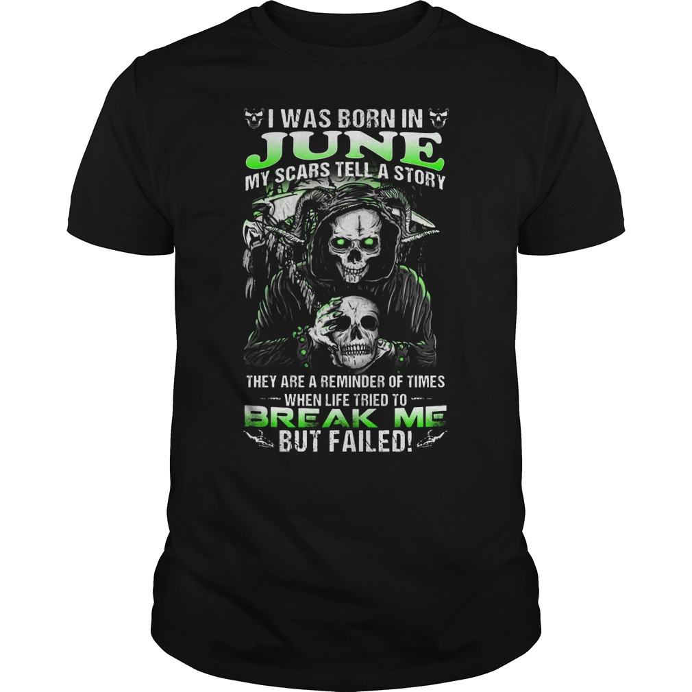 I Was Born In June My Scars Tell A Story They Are A Reminder Of Times When Life Triend To Break Me Shirt