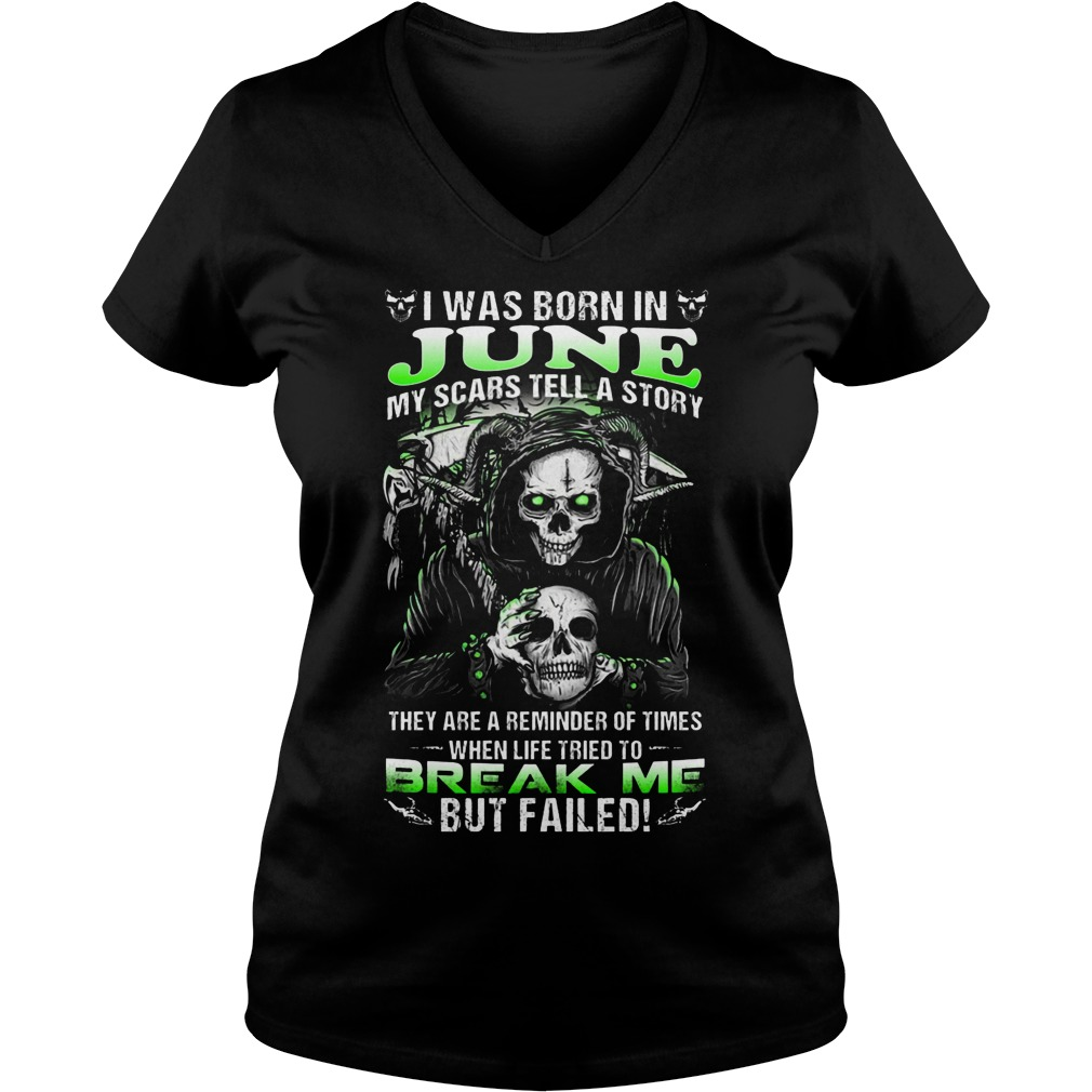 I Was Born In June My Scars Tell A Story They Are A Reminder Of Times When Life Triend To Break Me V Neck