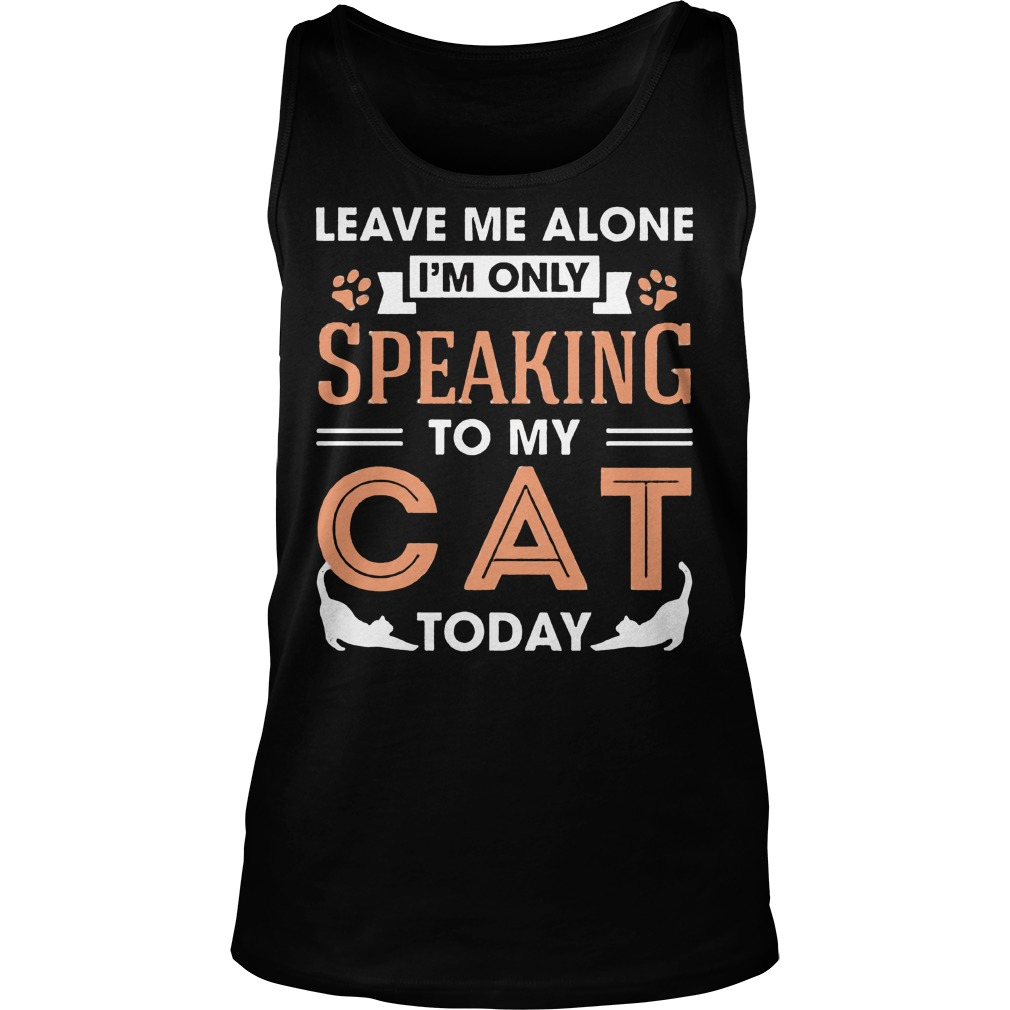 Leave Me Alone Im Only Speaking To My Cat Today Tanktop