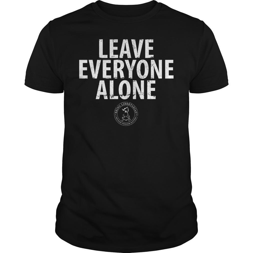 Libertarian Leave Everyone Alone Shirt