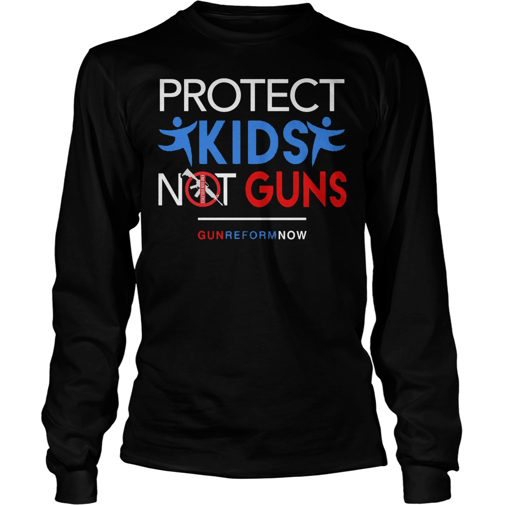 Protect Our Kids Not Guns Reform Now Longsleeve