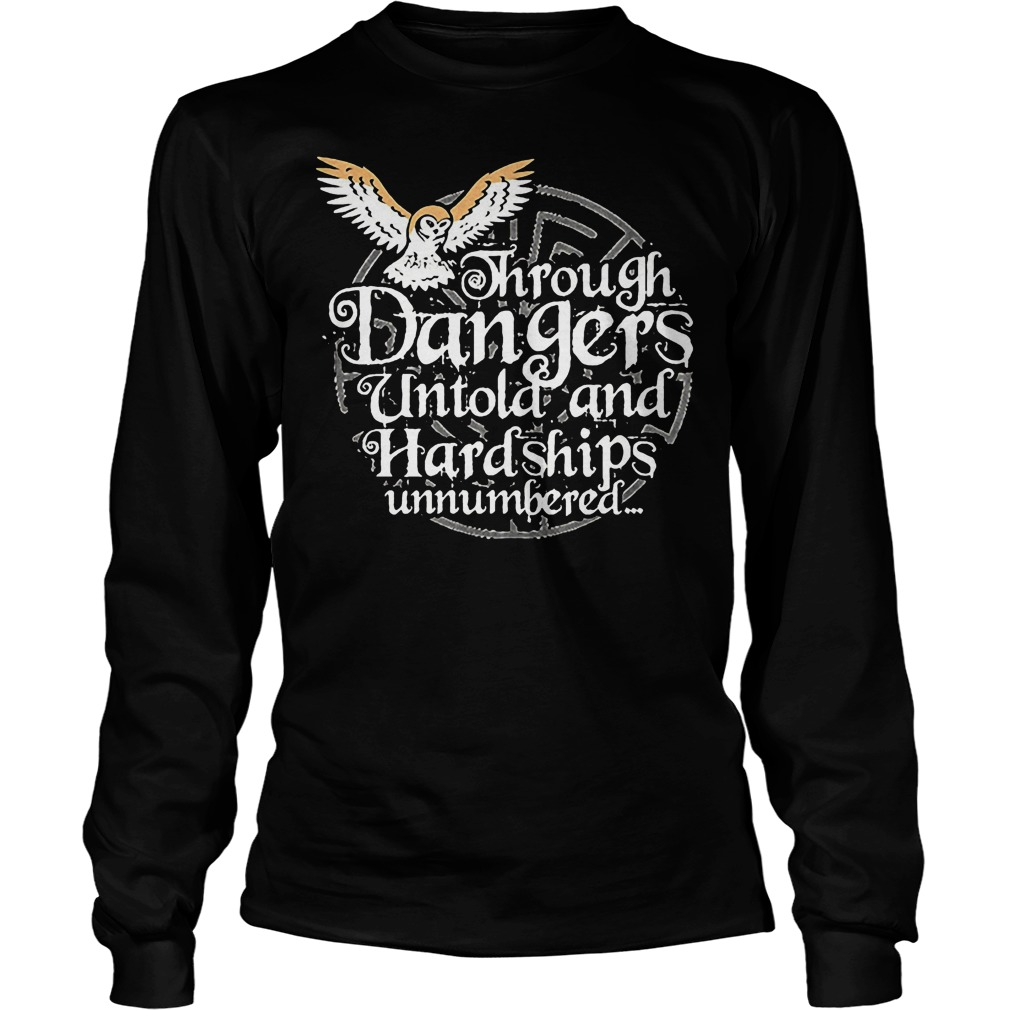 Through Danger Untol And Hardships Unnumbered Longsleeve