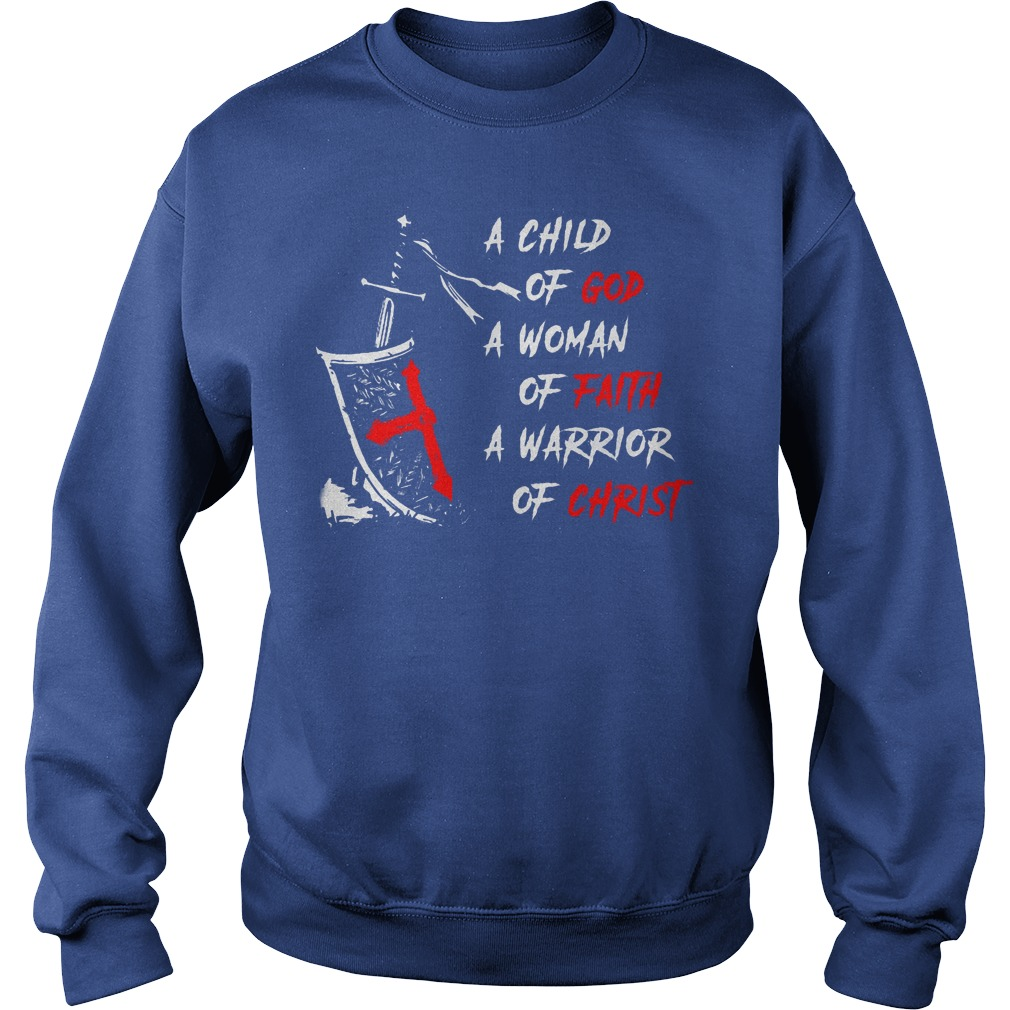 A Child Of God A Woman Of Faith A Warrior Of Christ Sweater