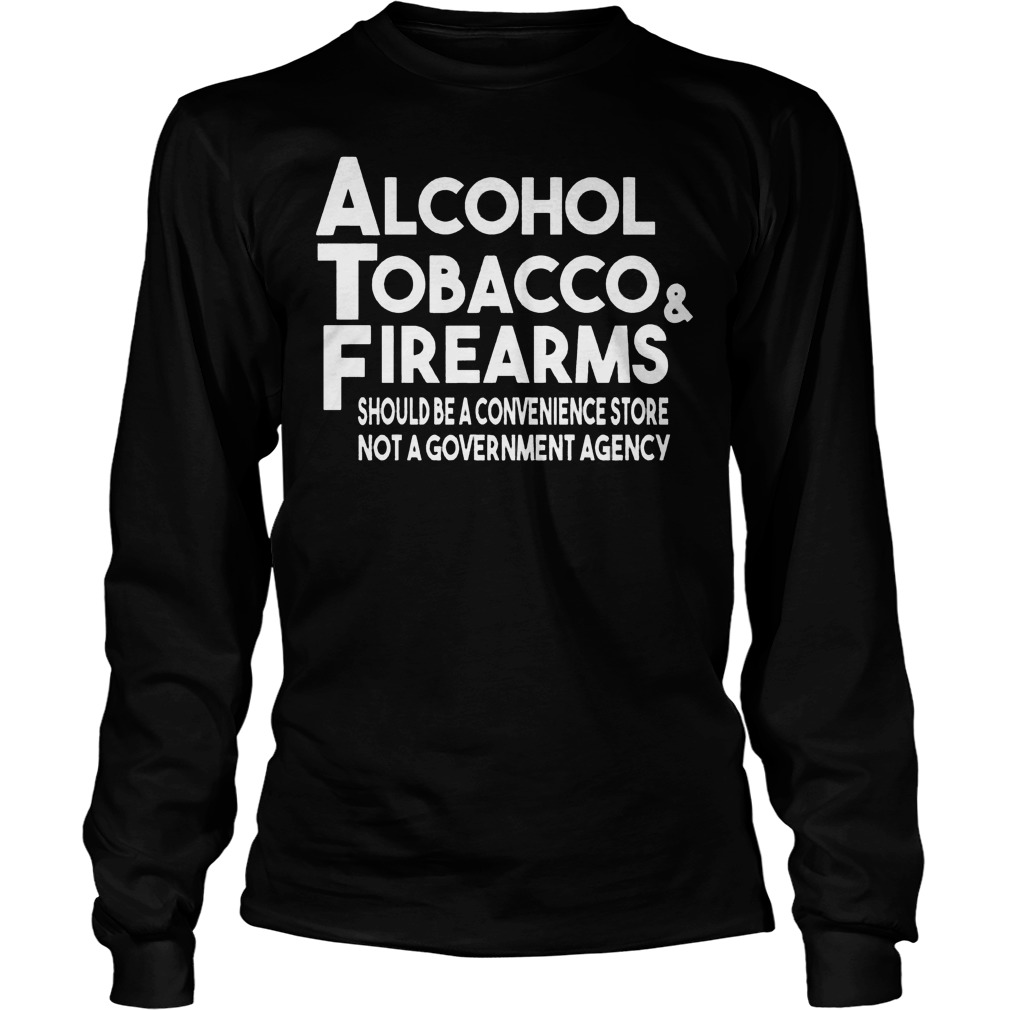 Alcohol Tobacco And Firearms Longsleeve