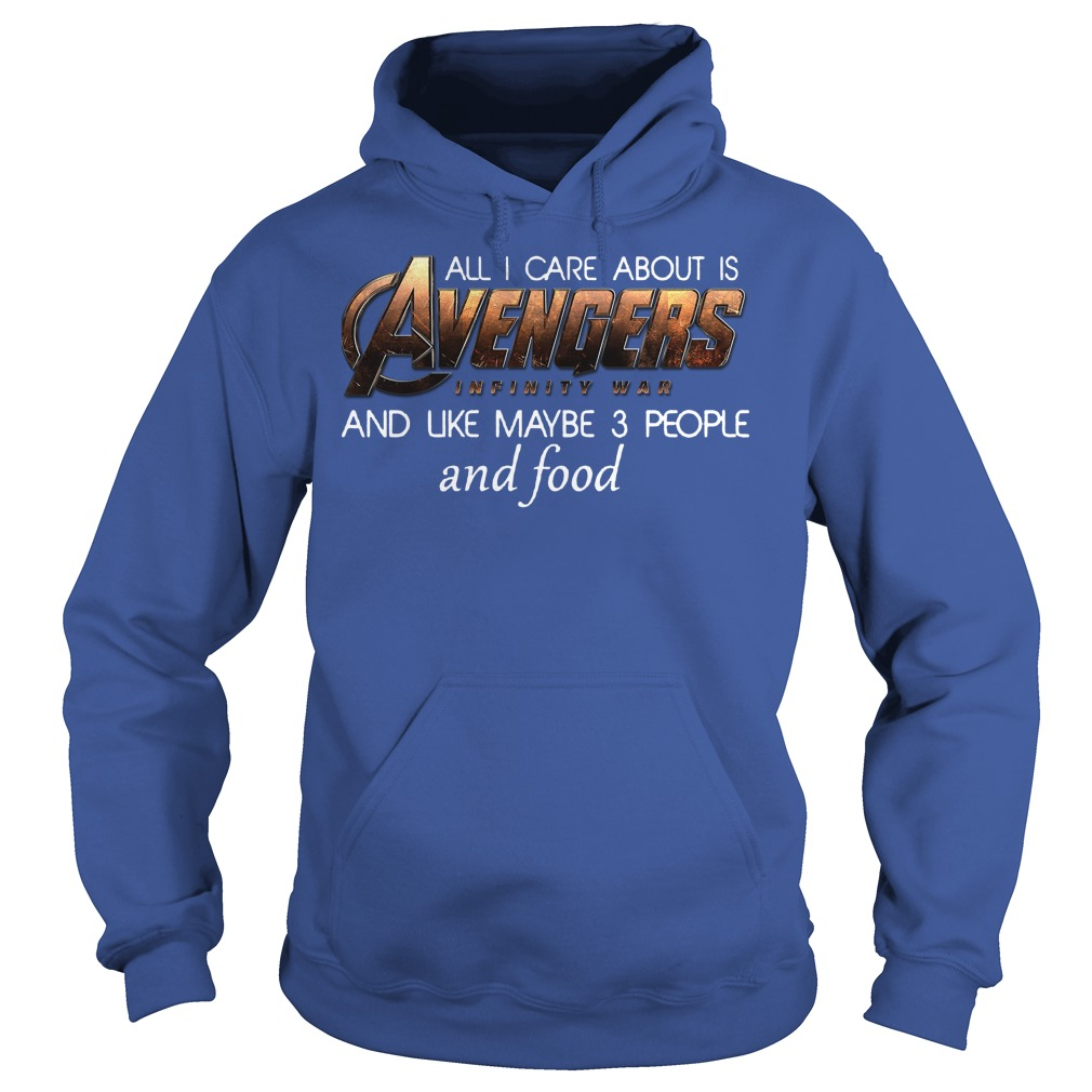 All I Care About Is Avengers Infinity War Hoodie