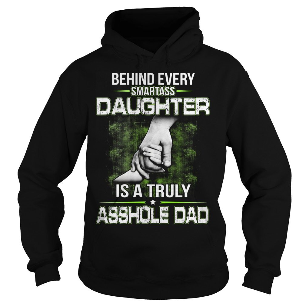 Behind Every Smartass Daughter Is A Truly Asshole Dad Hoodie