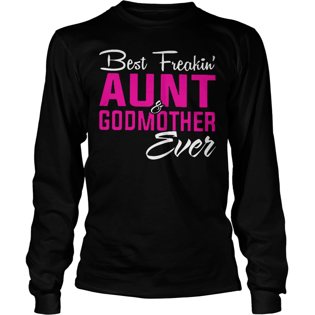 Best Freakin' Aunt And Godmother Ever Longsleeve