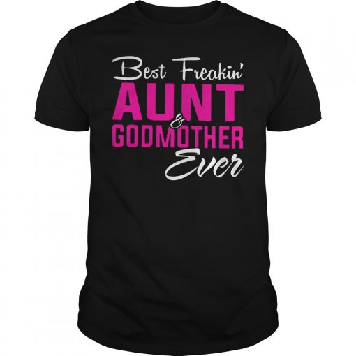 Best Freakin' Aunt And Godmother Ever Shirt