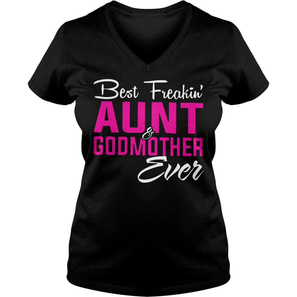 Best Freakin' Aunt And Godmother Ever V Neck