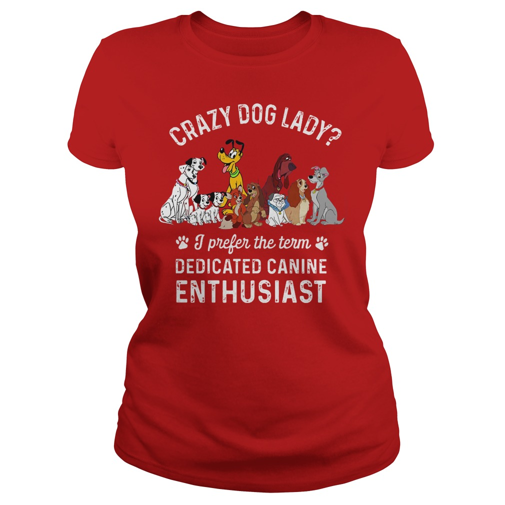 Crazy Dog Lady I Prefer The Term Dedicated Canine Enthusiast Ladies