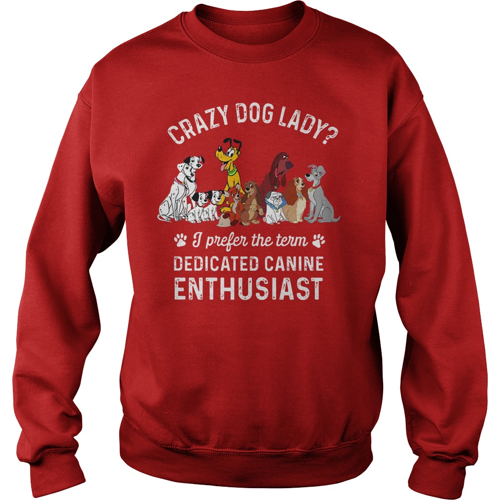 Crazy Dog Lady I Prefer The Term Dedicated Canine Enthusiast Sweater