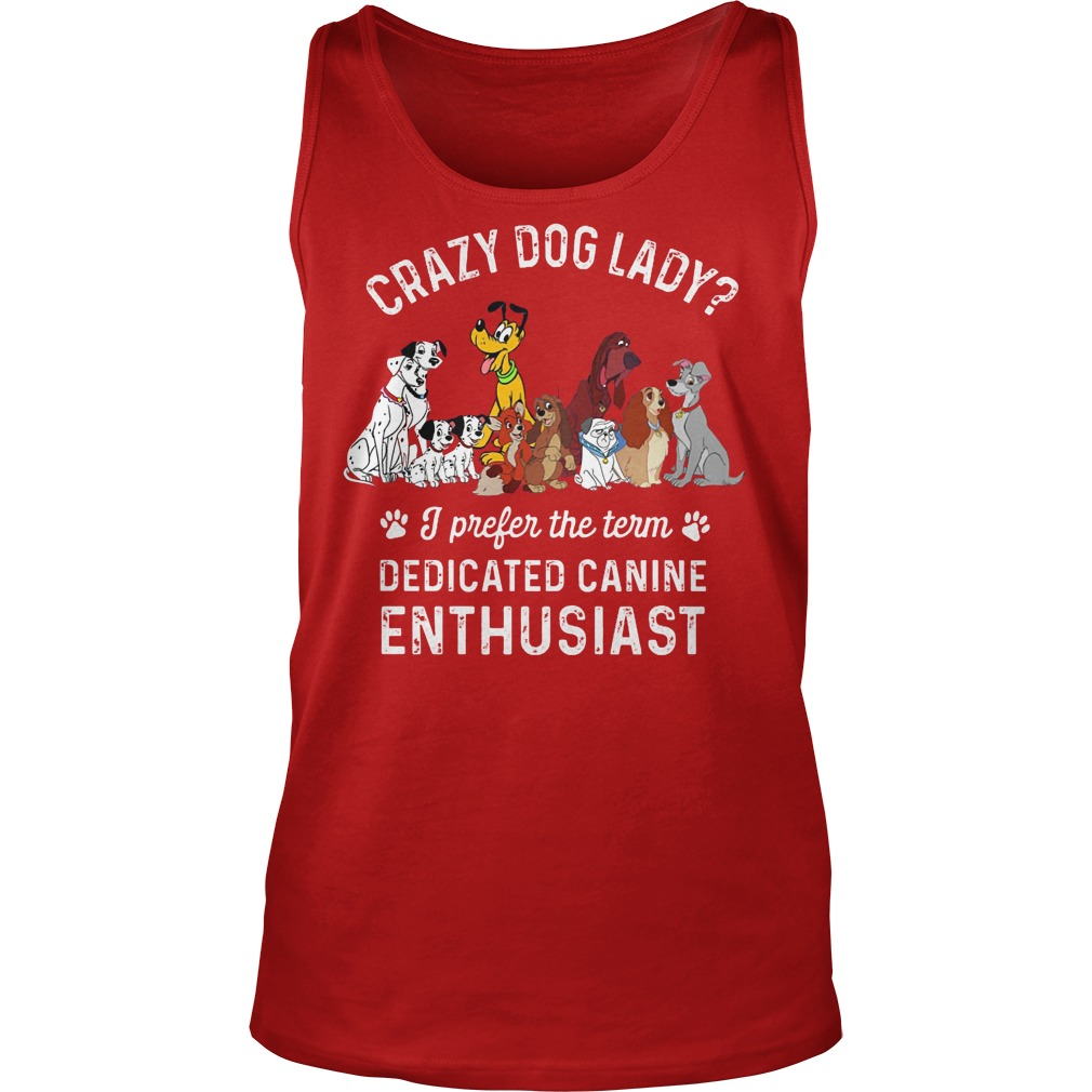 Crazy Dog Lady I Prefer The Term Dedicated Canine Enthusiast Tanktop