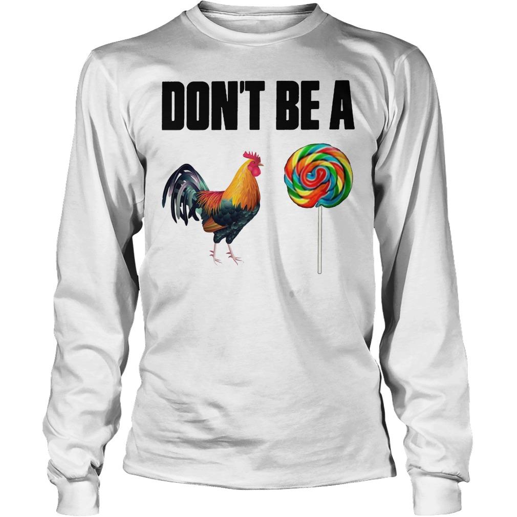 Don't Be A Rooster Lollipop Longsleeve