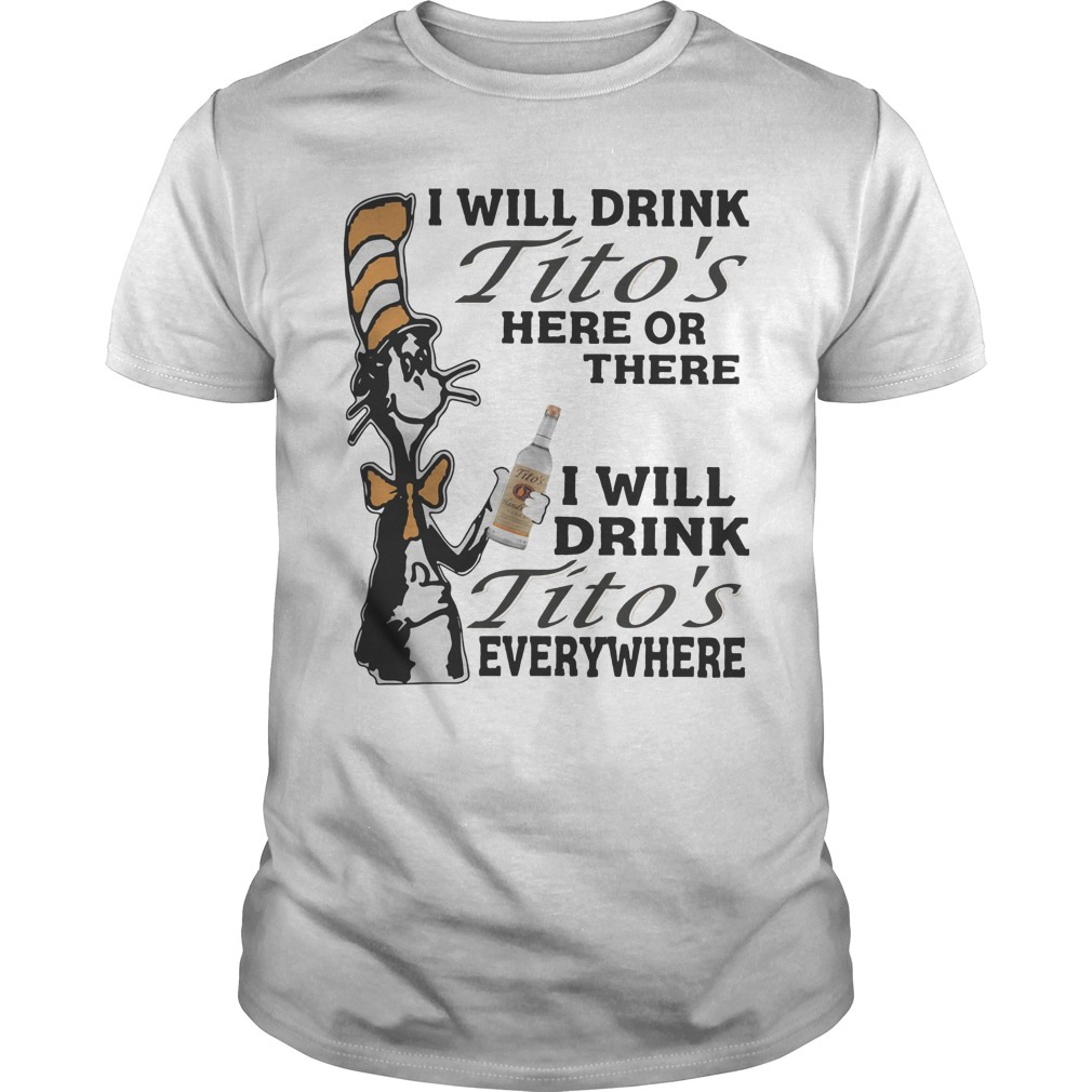 Dr Seuss Drink Titos's Here Or There Everywhere Shirt