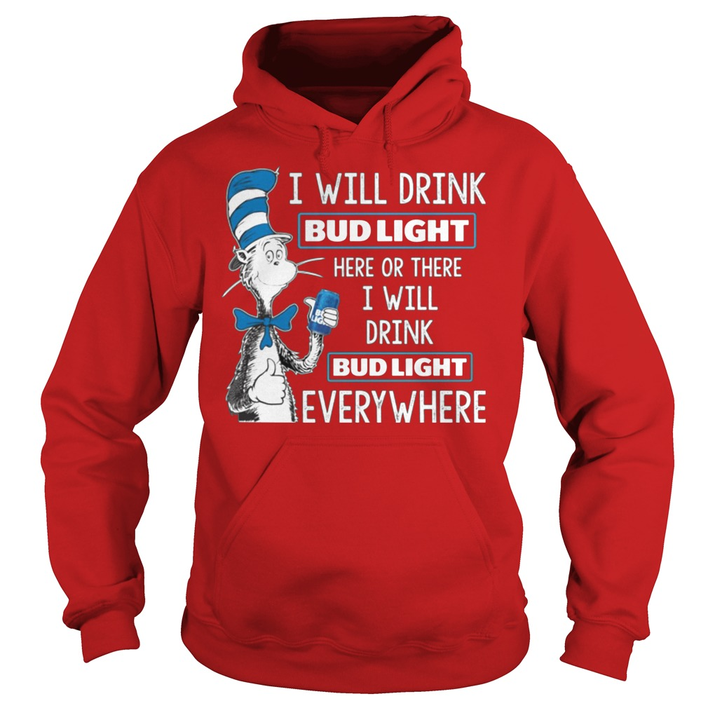 Dr Seuss I Will Drink Bud Light Here Or There Everywhere Hoodie