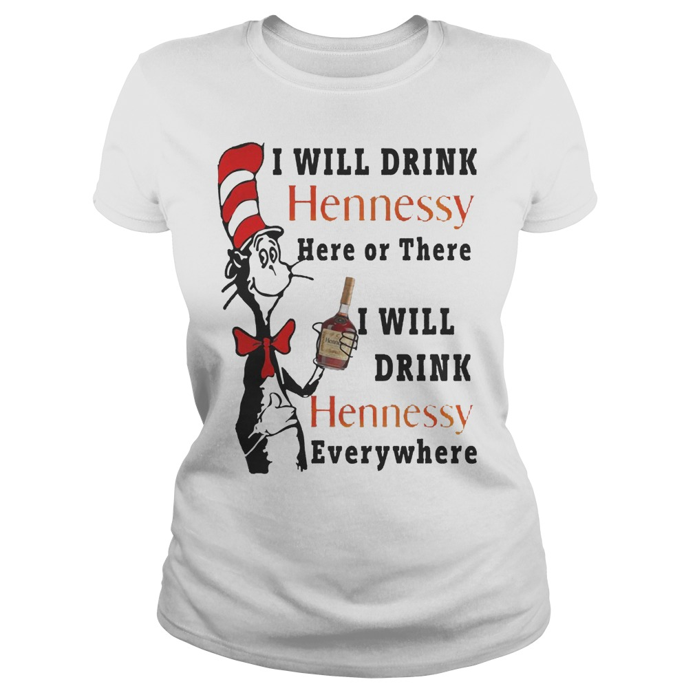 Dr. Seuss I Will Drink Hennessy Here Or There I Will Drink Hennessy Ladies