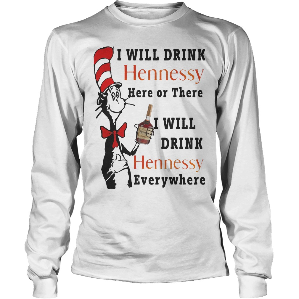 Dr. Seuss I Will Drink Hennessy Here Or There I Will Drink Hennessy Longsleeve