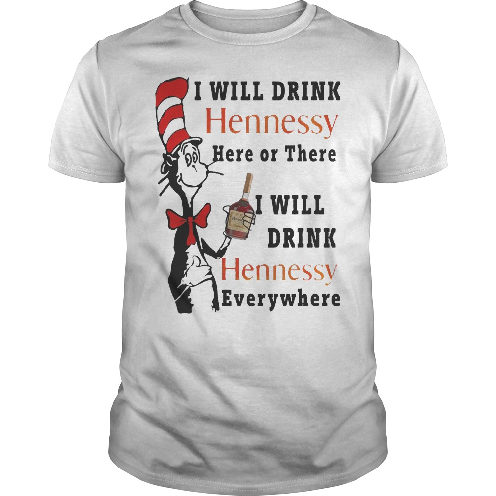 Dr. Seuss I Will Drink Hennessy Here Or There I Will Drink Hennessy Shirt