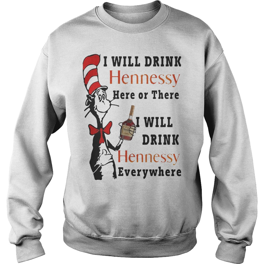 Dr. Seuss I Will Drink Hennessy Here Or There I Will Drink Hennessy Sweater