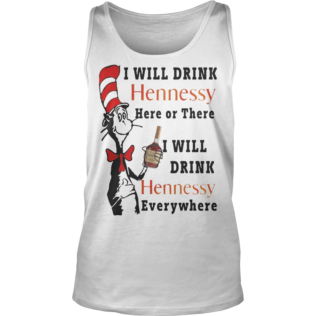 Dr. Seuss I Will Drink Hennessy Here Or There I Will Drink Hennessy Tanktop