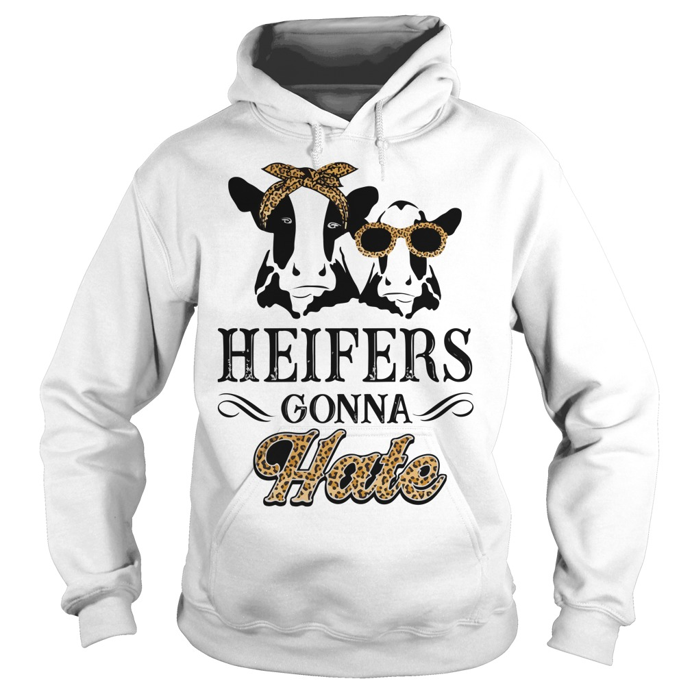 Heifers Gonna Hate Hoodie