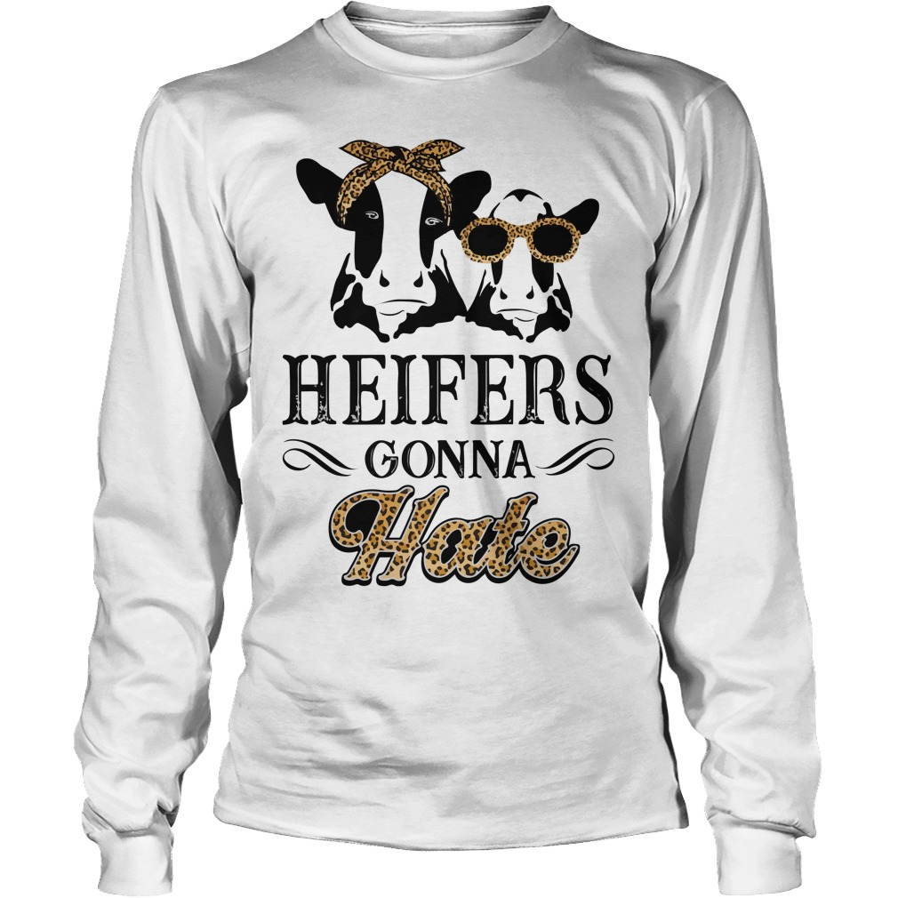 Heifers Gonna Hate Longsleeve