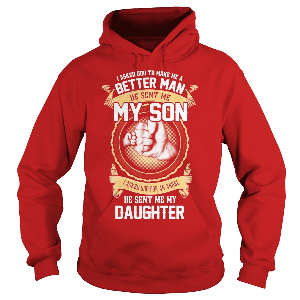 I Ask God To Make Me A Better Man He Sent Me My Son And Angel Daughter Hoodie