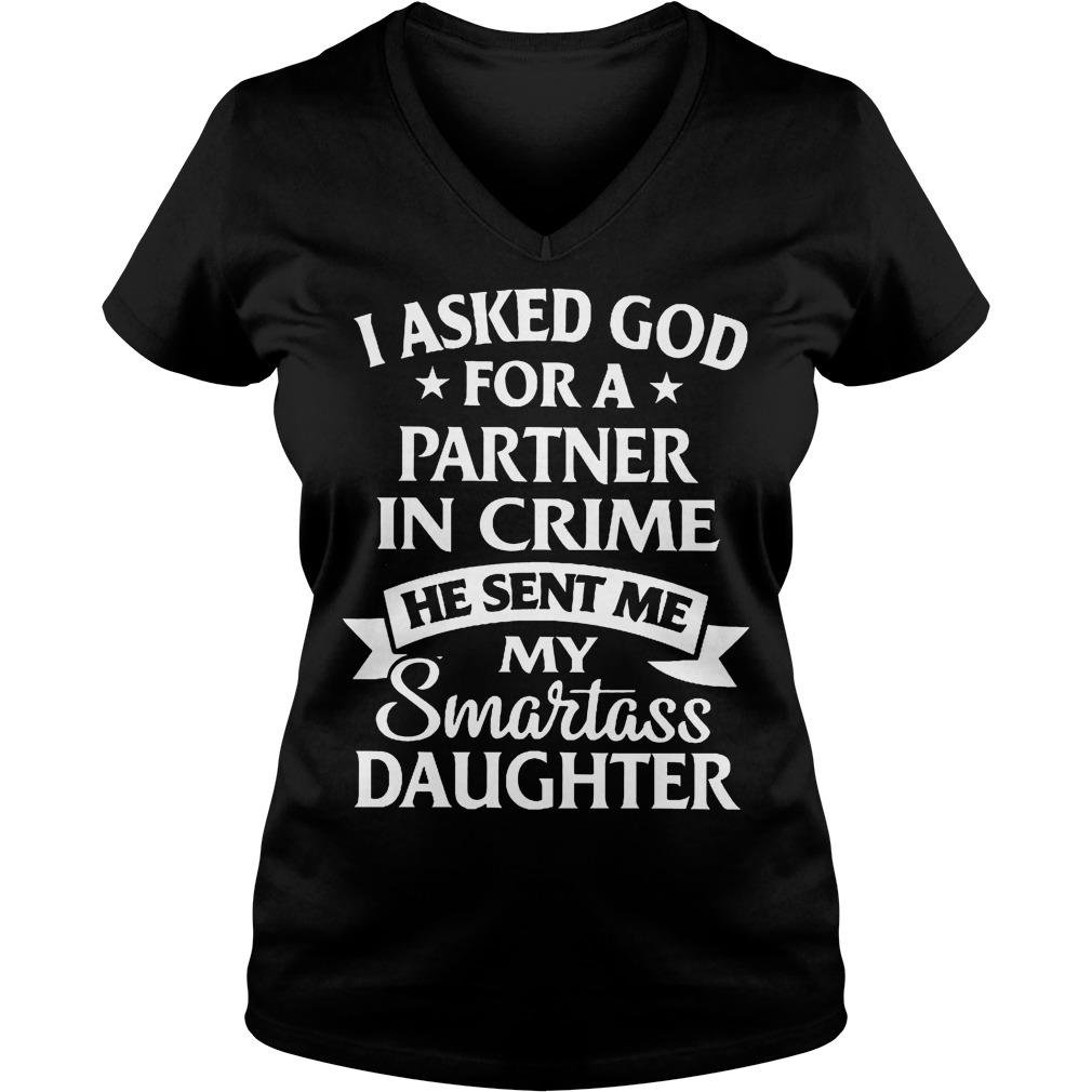 I Asked God For A Partner In Crime He Sent Me My Smartass Daughter V Neck
