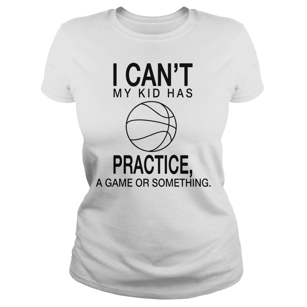 I Can't My Kid Has Practice A Game Or Something Ladies