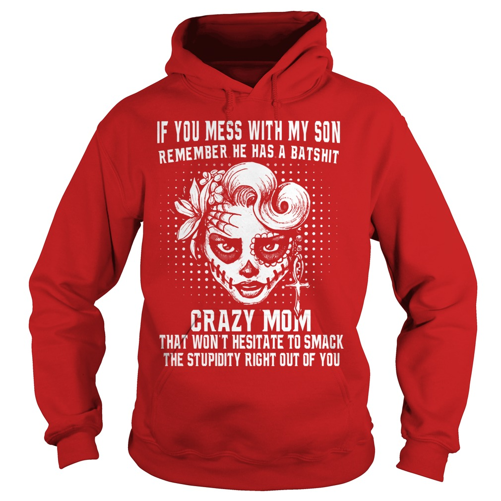 If You Mess With My Son Remember He Has A Batshit Crazy Mom Hoodie